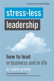 Stress-less leadership : how to lead in business and in life cover image