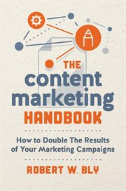 The content marketing handbook : how to double the results of your marketing campaigns cover image