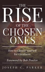 The rise of the chosen ones: how to choose yourself for greatness cover image