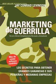 Marketing de guerrilla secretos para obtener grandes ganancias con su pequeña o mediana empresa cover image