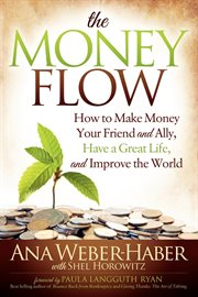The money flow how to make money your friend and ally, have a great life, and improve the world cover image