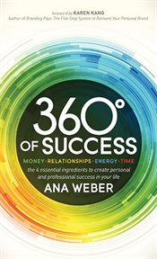 360 ° of success money, relationships, energy, time : the 4 essential ingredients to create personal and professional success in your life cover image