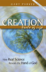 Creation facts of life : how real science reveals the hand of God cover image