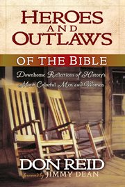 Heroes and outlaws of the bible down home reflections of history's most colorful men and women cover image