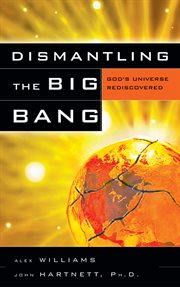 Dismantling the big bang God's universe rediscovered cover image
