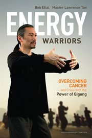 Energy warriors: overcoming cancer and crises with the power of qigong cover image