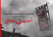 Everything I know about filmmaking I learned watching Seven Samurai cover image