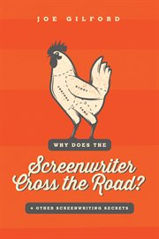 Why does the screenwriter cross the road?: + other screenwriting secrets cover image