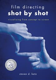Film directing: shot by shot. Visualizing from Concept to Screen cover image