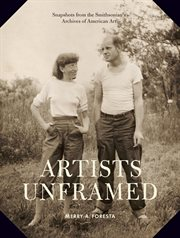 Artists unframed: snapshots from the Smithsonian's Archives of American Art cover image