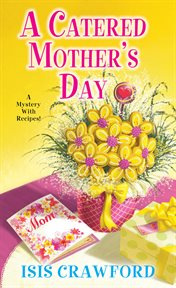 A catered Mother's Day : a mystery with recipes cover image