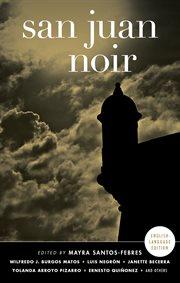 San Juan noir : edited by Mayra Santos-Febres ; translated by Will Vanderhyden cover image