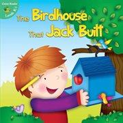 The Birdhouse That Jack Built