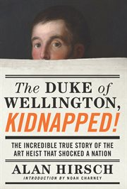 The Duke of Wellington Kidnapped!