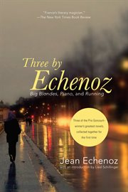 Three by Echenoz: Big blondes, Piano, and Running cover image