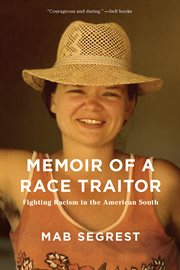 Memoir of a race traitor : fighting racism in the American south cover image