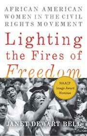 LIGHTING THE FIRES OF FREEDOM;AFRICAN AMERICAN WOMEN IN THE CIVIL RIGHTS MOVEMENT
