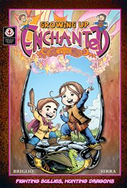 Growing up enchanted : fighting bullies, hunting dragons. Volume 1 cover image
