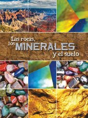 Las rocas, los minerales y el suelo