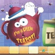 I'm A Little Tea Pot!