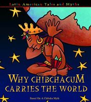 Why Chibchacum Carries the World