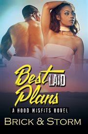 Best laid plans : a hood misfits novel cover image