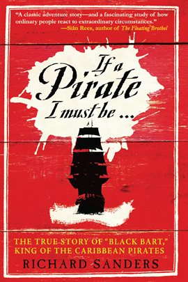 If a Pirate I Must Be... The True Story of Black Bart, King of the Caribbean Pirates