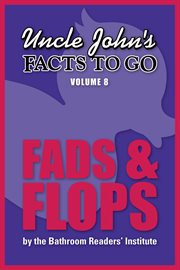 Uncle John's Facts to Go Fads & Flops