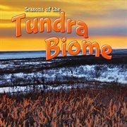 Seasons of the Tundra Biome