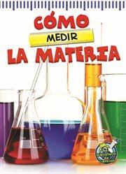 Câomo medir la materia / The Scoop About Measuring Matter