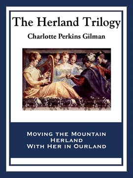 Cover image for The Herland Trilogy: Moving the Mountain, Herland, with Her in Ourland