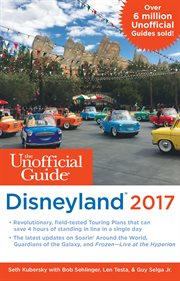 The Unofficial Guide to Disneyland 2017 / Bob Sehlinger and Seth Kubersky With Guy Selga Jr