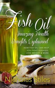 Fish Oil Amazing Health Benefits Explained