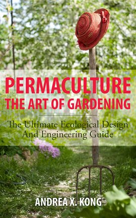 Permaculture: The Art of Garding by Andrea Kong (eBook from hoopla)
