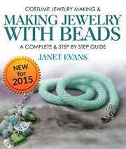 Costume jewelry making & making jewelry with beads: a complete & step by step guide cover image