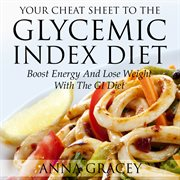 Your Cheat Sheet to the Glycemic Index Diet