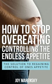 How to Stop Overeating: Controlling the Endless Appetite