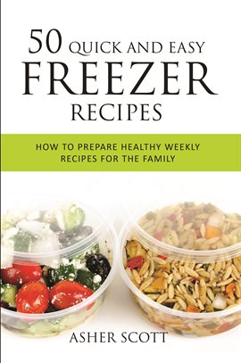 50 Quick And Easy Freezer Recipes How To Prepare Healthy Weekly Recipes For The Family by Asher Scott