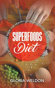 Superfoods diet : the superfoods book for healthy living & powerful superfoods recipes cover image