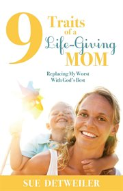 9 Traits of A Life-giving Mom