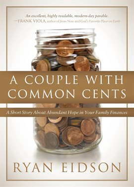 A Couple With Common Cents: A Short Story About Abundant Hope in Your Family Finances by Ryan Eidson