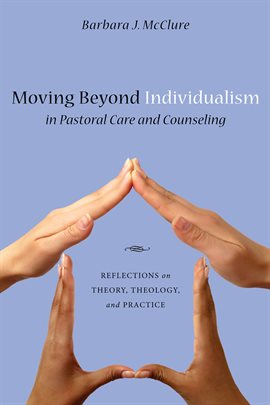Cover image for Moving Beyond Individualism in Pastoral Care and Counseling