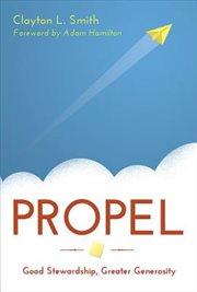 Propel : good stewardship, greater generosity cover image