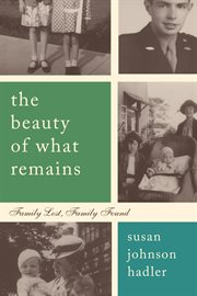 The beauty of what remains : family lost, family found cover image