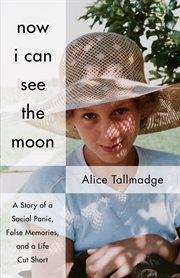 Now I can see the Moon : a story of a social panic, false memories, and a life cut short cover image