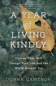 A year of living kindly : choices that will change your life and the world around you cover image