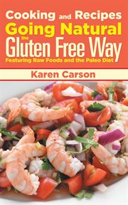 Cooking and recipes : going natural the gluten free way featuring raw foods and the paleo diet cover image