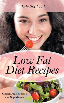 Cover image for Low Fat Diet Recipes: Gluten Free Recipes and Superfoods