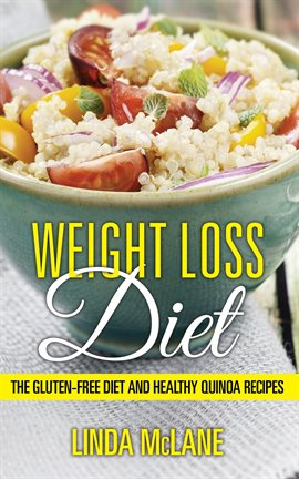Cover image for Weight Loss Diet: The Gluten-Free Diet and Healthy Quinoa Recipes