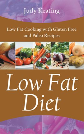 Cover image for Low Fat Diet: Low Fat Cooking with Gluten Free and Paleo Recipes